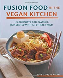 Fusion Food in the Vegan Kitchen: 125 Comfort Food Classics, Reinvented with an Ethnic Twist! by Joni Marie Newman (2013-12-15)