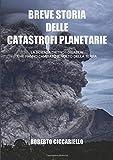 Breve storia delle catastrofi planetarie: La scienza dietro i disastri che hanno cambiato il volto della Terra. Edizione b/n