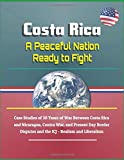 Costa Rica: A Peaceful Nation Ready to Fight - Case Studies of 30 Years of War Between Costa Rica...