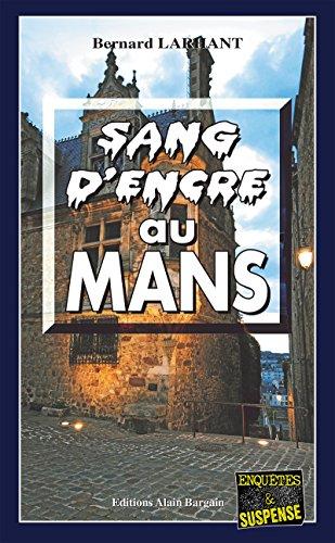 Sang d'encre au Mans: Un polar noir (Enquêtes & Suspense) par Bernard Larhant