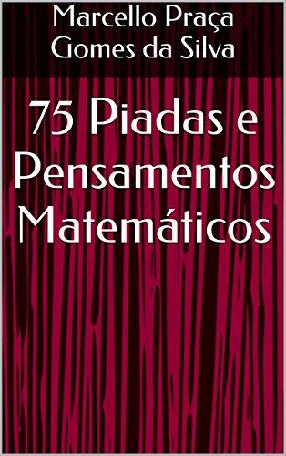 75 Piadas e Pensamentos Matemáticos (Portuguese Edition) por Marcello Praça Gomes da Silva