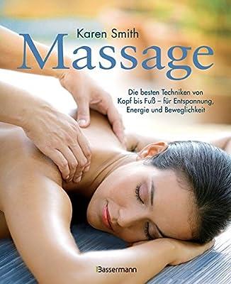 Massage: Die besten Techniken von Kopf bis Fuß - für Entspannung, Energie und Beweglichkeit