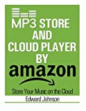 Mp3 Store and Cloud Player: How to Store Your Music on the Cloud By Amazon