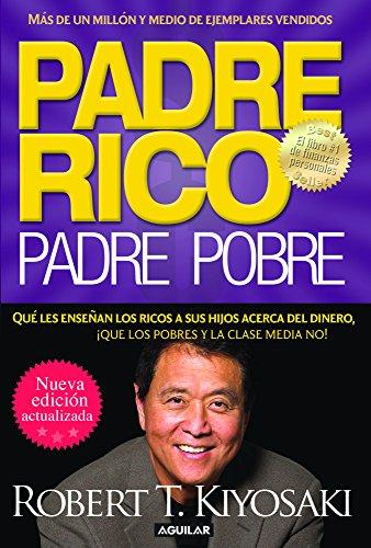 Padre Rico, Padre Pobre: Que Les Ensenan los Ricos A Sus Hijos Acerca del Dinero, Que las Clases Media y Pobre No! = Rich Dad, Poor Dad (Padre Rico Advisors)