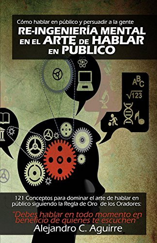 Re-Ingenieria mental en el arte de hablar en publico (1) por Alejandro C Aguirre