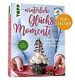 Winterliche Glücksmomente. Von Vanillekipferl-Torte & Wohlfühl-Suppen bis zu Bratapfel-Punsch
