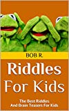 #3: Riddles For Kids: The Best Riddles And Brain Teasers For Kids (riddles for teens, riddles for kids, riddles books, riddles and brain teasers for kids, riddles for smart kids, jokes for kids)