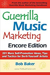 Guerrilla Music Marketing, Encore Edition: 201 More Self-promotion Ideas, Tips and Tactics for Do-it-yourself Artists by Bob Baker (2014-08-22)