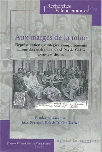 Aux marges de la mine : Représentations, stratégies, comportements autour du charbon en Nord-Pas-de-Calais XVIIIe-XXe siècles