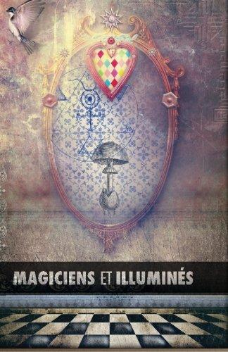 Magiciens et Illuminés: Les Templiers, Nicolas Flamel, Saint Germain, HP Blavatsky, Les Rose+Croix, Apollonius de Tyane, Le Maître des Albigeois par Maurice Magre