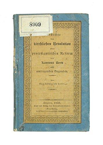 Geschichte der kirchlichen Revolution oder protestantischen Reform des Kantons Bern und umliegender Gegenden.