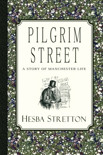 Pilgrim Street: A Story of Manchester Life Manchester Pilgrim