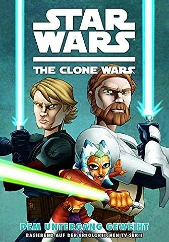Star Wars: The Clone Wars (zur TV-Serie) Band 1: Dem Untergang geweiht