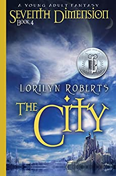 Seventh Dimension - The City: A Young Adult Fantasy (Seventh Dimension Series Book 4) by [Roberts, Lorilyn]