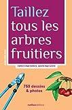Taillez tous les arbres fruitiers - Espèce par espèce, geste par geste