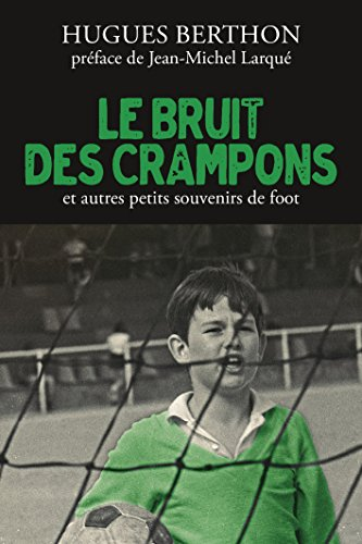 Le Bruit des crampons et autres souvenirs de foot par Hugues Berthon