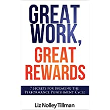 Great Work, Great Rewards: 7 Secrets for Breaking the Performance Punishment Cycle (English Edition)