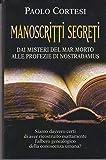 Manoscritti segreti: dai misteri del Mar Morto alle profezie di Nostradamus