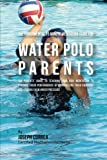 The Fundamental 15 Minute Meditation Guide for Water Polo Parents: The Parents' Guide to Teaching Your Kids Meditation to Enhance  Their Performance ... Emotions and Staying Calm  under Pressure