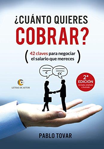 ¿CUÁNTO QUIERES COBRAR? 2ª Edición: 42 claves para negociar el salario que mereces