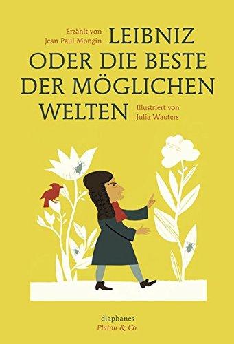 Leibniz oder die beste der möglichen Welten (Platon & Co.)