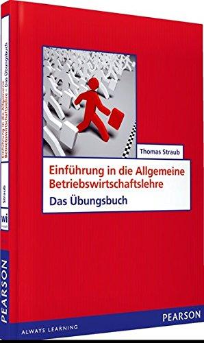 ÜB Einführung in die Allgemeine Betriebswirtschaftslehre: Das Übungsbuch (Pearson Studium - Economic BWL)