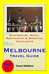 Melbourne, Victoria (Australia) Travel Guide - Sightseeing, Hotel, Restaurant & Shopping Highlights (Illustrated)