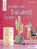Kreativ mit Balsaholz (kreativ.kompakt): Leicht zu bearbeiten mit Schere oder Skalpell