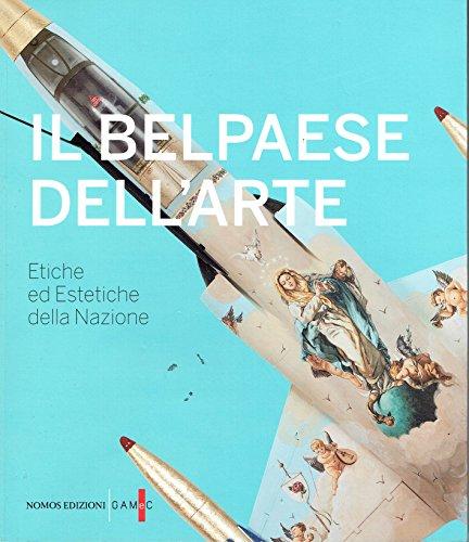 Il Belpaese dell'arte. Etiche ed estetiche della nazione. Italiano/inglese