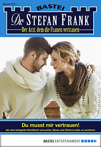 Dr. Stefan Frank - Folge 2311: Du musst mir vertrauen!