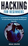 Hacking: A Complete Practical Guide For Beginners To Learn Ethical Computer Hacking, Security and Online Safety