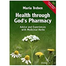Health through God's pharmacy: Advices and experiences with medicinal herbs. Englische Ausgabe: Advice and Experiences with Medicinal Herbs