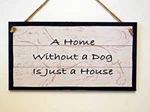 Panneau en bois/Plaque cm. A Home Without A Dog Is Just A House cm superbe idée cadeau.