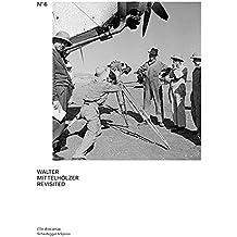 Walter Mittelholzer Revisited: Aus dem Fotoarchiv von Walter Mittelholzer (Bilderwelten. Fotografien aus dem Bildarchiv der ETH-Bibliothek)
