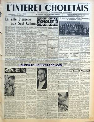 INTERET CHOLETAIS (L') [No 31] du 03/08/1957 - LA VILLE ETERNELLE AUX SEPT COLLINES PAR PAUL LABUTTE - MONDE ACTUALITES - LA FRATERNELLE CHOLETAISE - PERMANENCE DU CREDIT IMMOBILIER DE L'ANJOU ET DU COIN DE TERRE ET FOYER - COLOMBE CHOLETAISE - SOUSCRIPTION DES SUPPORTERS DU STADE OLYMPIQUE CHOLETAIS - M VICTOR RABIEAU - SUCCES - LA REMISE DES PRIX AUX ELEVES DE L'ECOLE D'APPRENTISSAGE DE LA METALLURGIE CHOLETAISE - COLONIE SAINT-FRANCOIS VOYAGE ORGANISE A L'ILE BERDER - SOCIETE LA GENERALE - L par Collectif