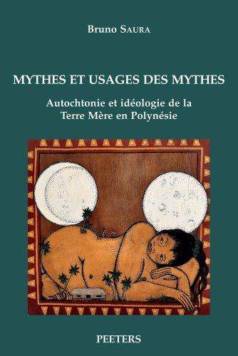 Mythes et usages des mythes : Autochtonie et idéologie de la Terre Mère en Polynésie par Bruno Saura