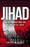 Jihad: The Ottomans and the Allies 1914-1922