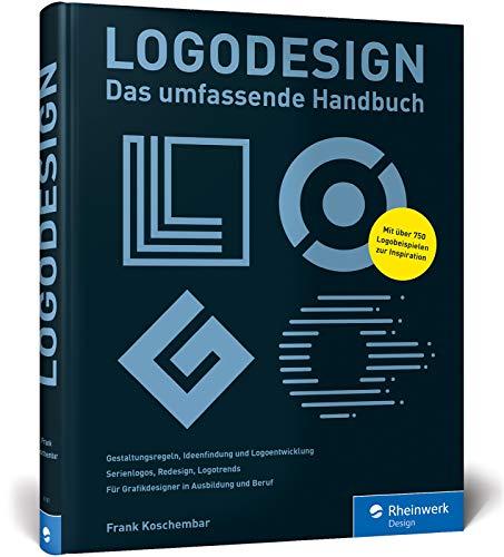 Logodesign: Das umfassende Praxisbuch - mit 750 Logo-Beispielen