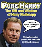 Pure Harry: The Wit and Wisdom of Harry Redknapp by Bernie Friend (2012-02-02)