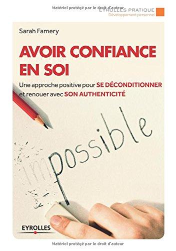 Avoir confiance en soi: Une approche positive pour se déconditionner et renouer avec son authenticité. par Sarah Famery