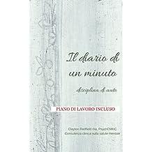 Il diario di un minuto discilpina di auto Piano di Lavoro Incluso (Italian Edition)