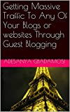 Getting Massive Traffic To Any Of Your Blogs or websites Through Guest Blogging