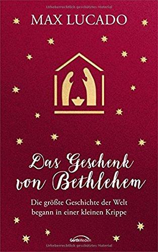 Das Geschenk von Bethlehem: Die größte Geschichte der Welt begann in einer kleinen Krippe