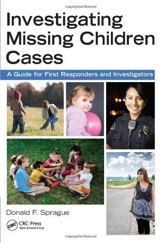 Investigating Missing Children Cases: A Guide for First Responders and Investigators by Donald F. Sprague (2012-09-18)