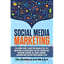 Social Media Marketing: The Ultimate Guide to Build Your Brand in 2019, 2020 and Beyond, Be an Influencer, You Tube, Facebook Ads, Instagram, Blogging, ... More! Make $100,000 Pass (English Edition)