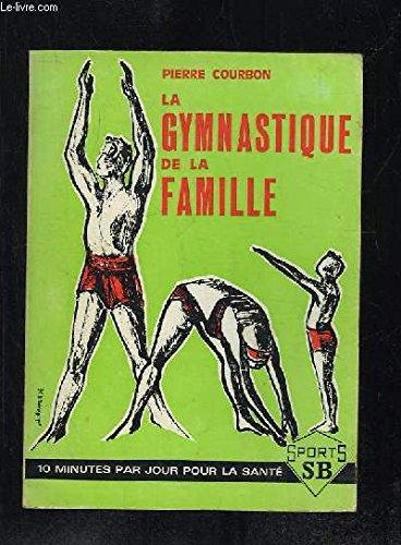 LA GYMNASTIQUE DE LA FAMILLE . 10 MINUTES PAR JOUR POUR LA SANTE.