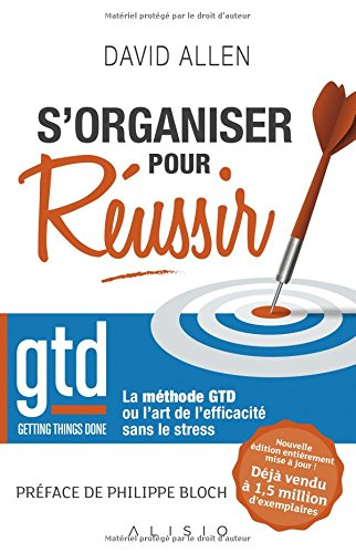 S'organiser pour réussir : La méthode Getting Things Done ou L'art de l'efficacité sans le stress par David Allen
