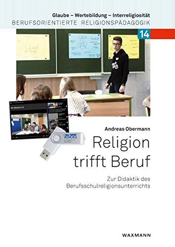 Religion trifft Beruf: Zur Didaktik des Berufsschulreligionsunterrichts (Glaube – Wertebildung – Interreligiosität / Berufsorientierte Religionspädagogik)