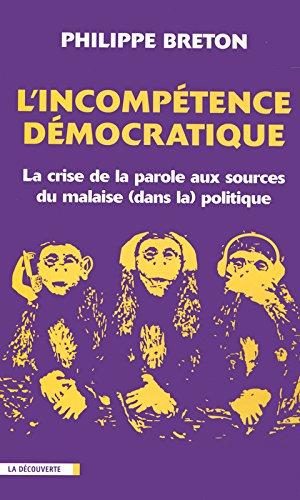 L'incompétence démocratique : La crise de la parole aux sources du malaise (dans la) politique par Philippe Breton