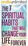 The 7 Spiritual Habits That Will Change Your Life Forever